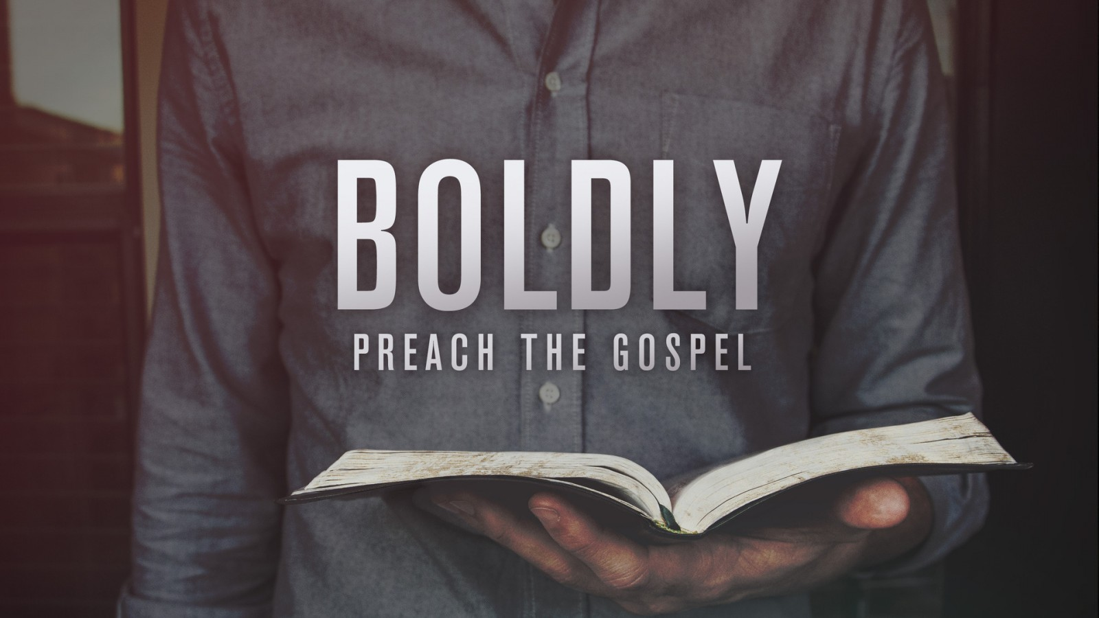 boldly_preach_the_gospel-title-2-Wide 16x9